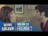 Bizim Hikaye 28. Bölüm 2. Fragman