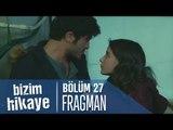 Bizim Hikaye 27. Bölüm Fragman