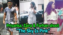"Priyanka, Zaira & Farhan KICKSTARTS the shoot | ""The Sky Is Pink"""