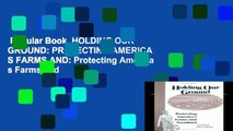 Popular Book  HOLDING OUR GROUND: PROTECTING AMERICA S FARMS AND: Protecting America s Farms and