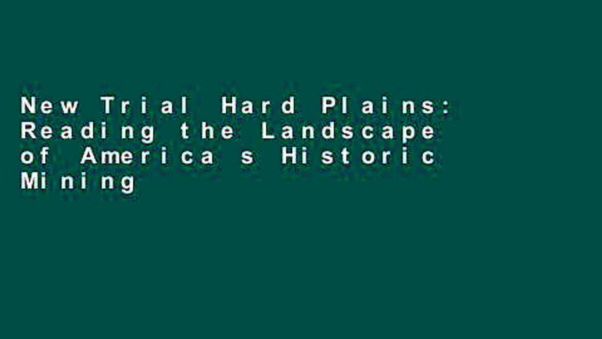 New Trial Hard Plains: Reading the Landscape of America s Historic Mining Districts (American Land
