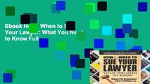 Ebook How   When to Sue Your Lawyer: What You Need to Know Full
