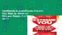 viewEbooks & AudioEbooks Extreme You: Step up. Stand out. Kick ass. Repeat. For Any device