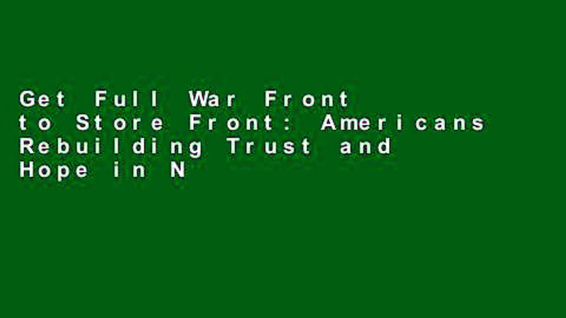 Get Full War Front to Store Front: Americans Rebuilding Trust and Hope in Nations Under Fire free