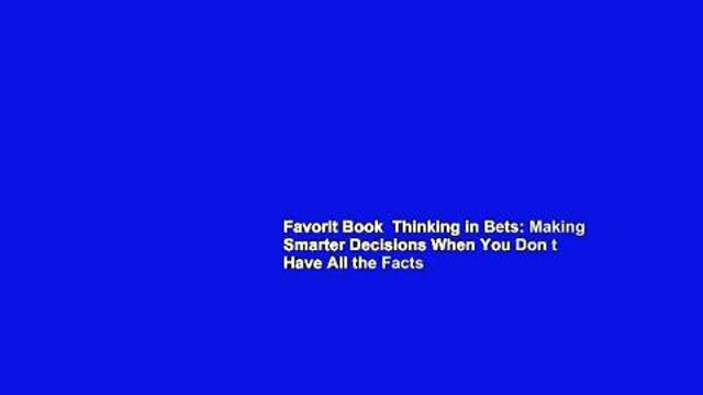 Favorit Book  Thinking in Bets: Making Smarter Decisions When You Don t Have All the Facts