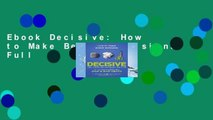 Ebook Decisive: How to Make Better Decisions Full