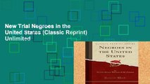 New Trial Negroes in the United States (Classic Reprint) Unlimited