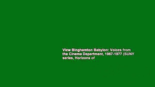 View Binghamton Babylon: Voices from the Cinema Department, 1967-1977 (SUNY series, Horizons of