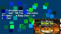 Get Full Indian Instant Pot Cookbook: 300 Traditional Indian Recipes Made Easy (Tastes of the East