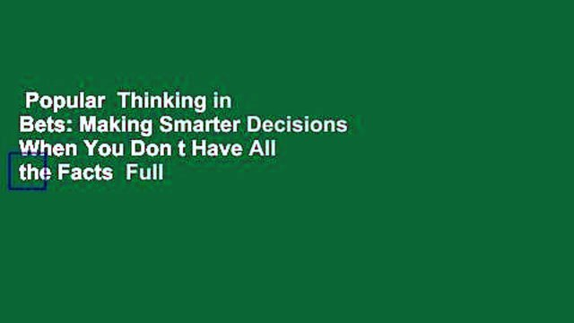 Popular  Thinking in Bets: Making Smarter Decisions When You Don t Have All the Facts  Full