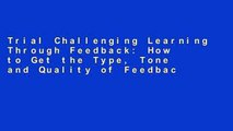 Trial Challenging Learning Through Feedback: How to Get the Type, Tone and Quality of Feedback