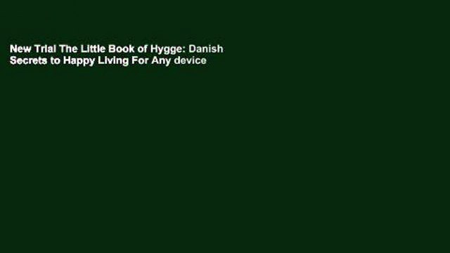New Trial The Little Book of Hygge: Danish Secrets to Happy Living For Any device