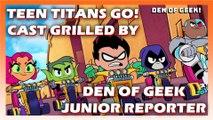 Den of Geek Junior Reporter - Teen Titans GO! Interview
