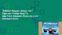 EBOOK Reader Alexa: 1001 Tips and Tricks How To Use Your Amazon Alexa devices (Amazon Echo,