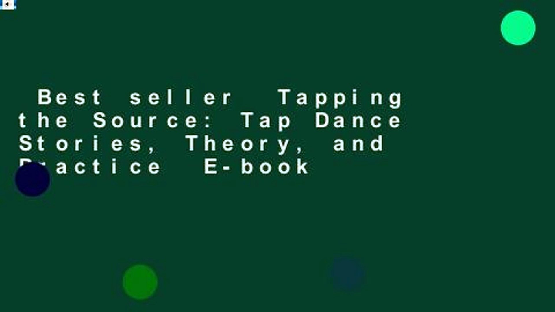 Best seller  Tapping the Source: Tap Dance Stories, Theory, and Practice  E-book