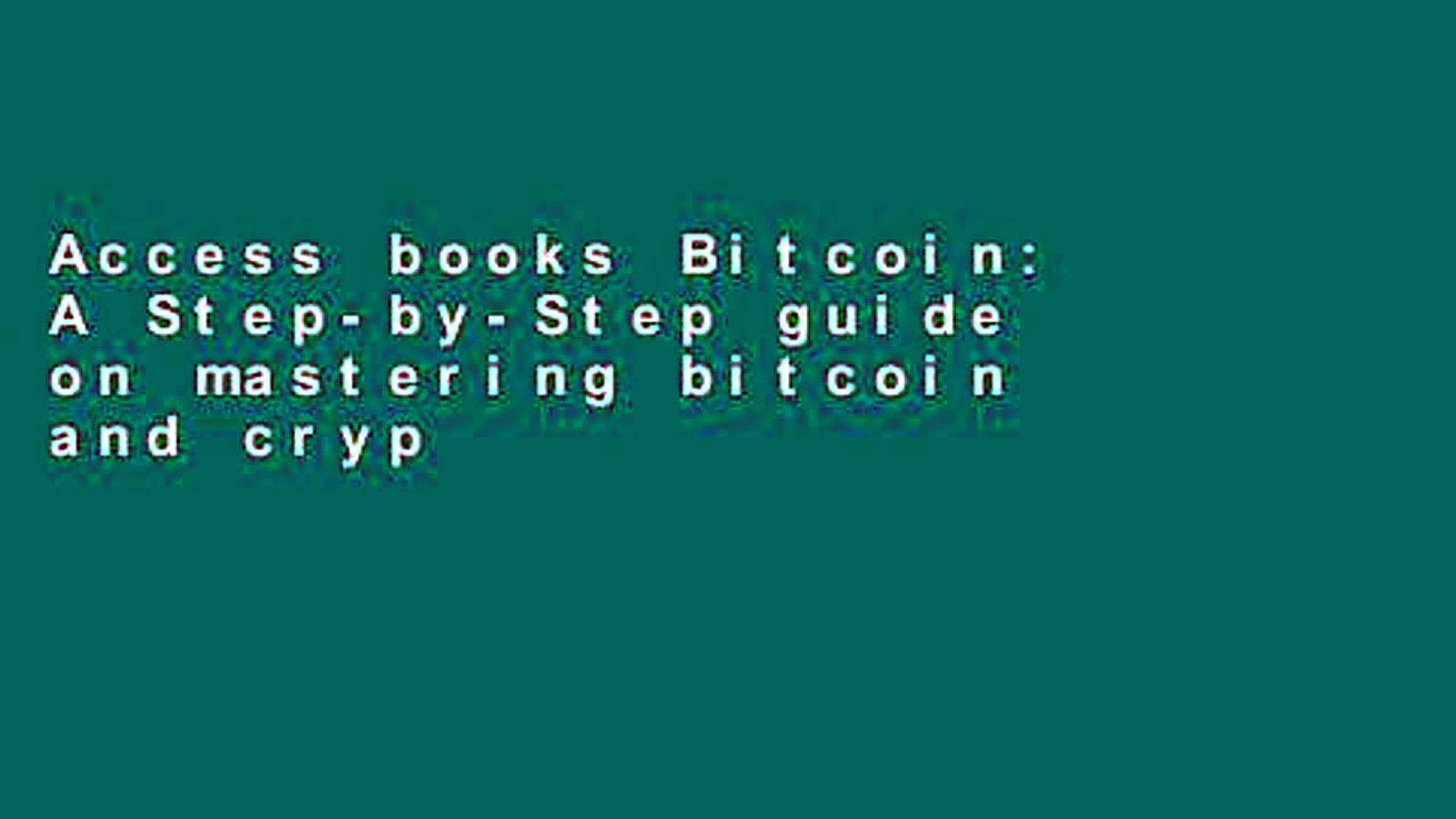 Access books Bitcoin: A Step-by-Step guide on mastering bitcoin and cryptocurrencies (blockchain,