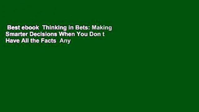 Best ebook  Thinking in Bets: Making Smarter Decisions When You Don t Have All the Facts  Any