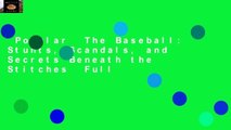 Popular  The Baseball: Stunts, Scandals, and Secrets Beneath the Stitches  Full