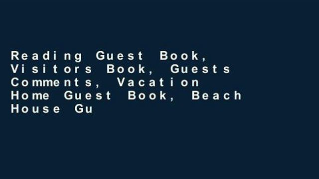 Reading Guest Book, Visitors Book, Guests Comments, Vacation Home Guest Book, Beach House Guest