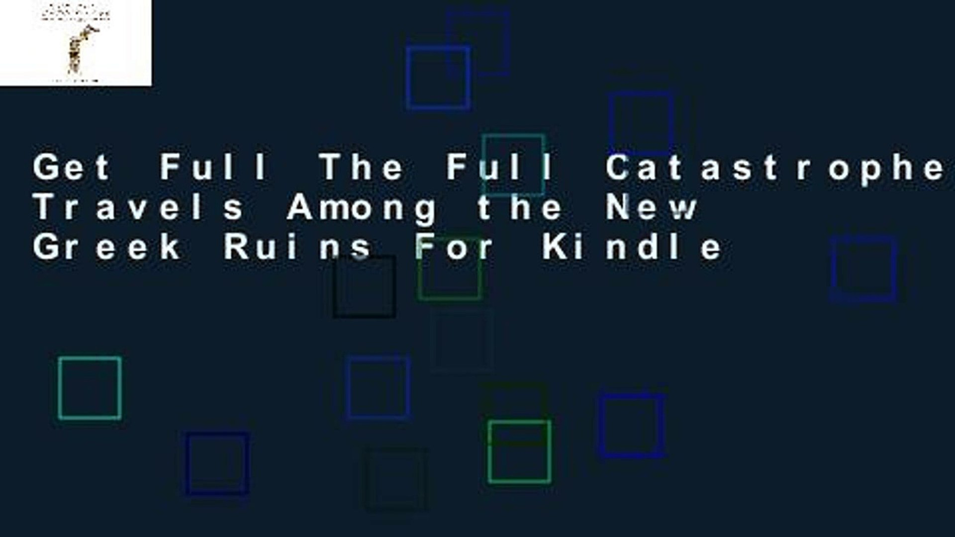 Get Full The Full Catastrophe: Travels Among the New Greek Ruins For Kindle