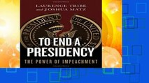 About For Books  To End a Presidency: The Power of Impeachment Complete