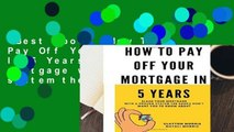 Best ebook  How To Pay Off Your Mortgage In 5 Years: Slash your mortgage with a proven system the