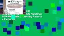 Full Trial HOLDING OUR GROUND: PROTECTING AMERICA S FARMS AND: Protecting America s Farms and