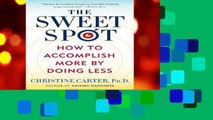 Best ebook  The Sweet Spot: How to Accomplish More by Doing Less  Any Format
