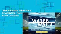 New Releases Water Wars: Privatization, Pollution, and Profit Complete