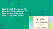 Best E-book The Logic of Miracles: Making Sense of Rare, Really Rare, and Impossibly Rare Events