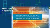 About For Books  Cloud and Cognitive Computing: A Machine Learning Approach (Cloud Computing for