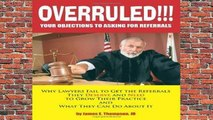About For Books  OVERRULED- Your Objections to Asking for Referrals!: Why Lawyers Fail to Get the