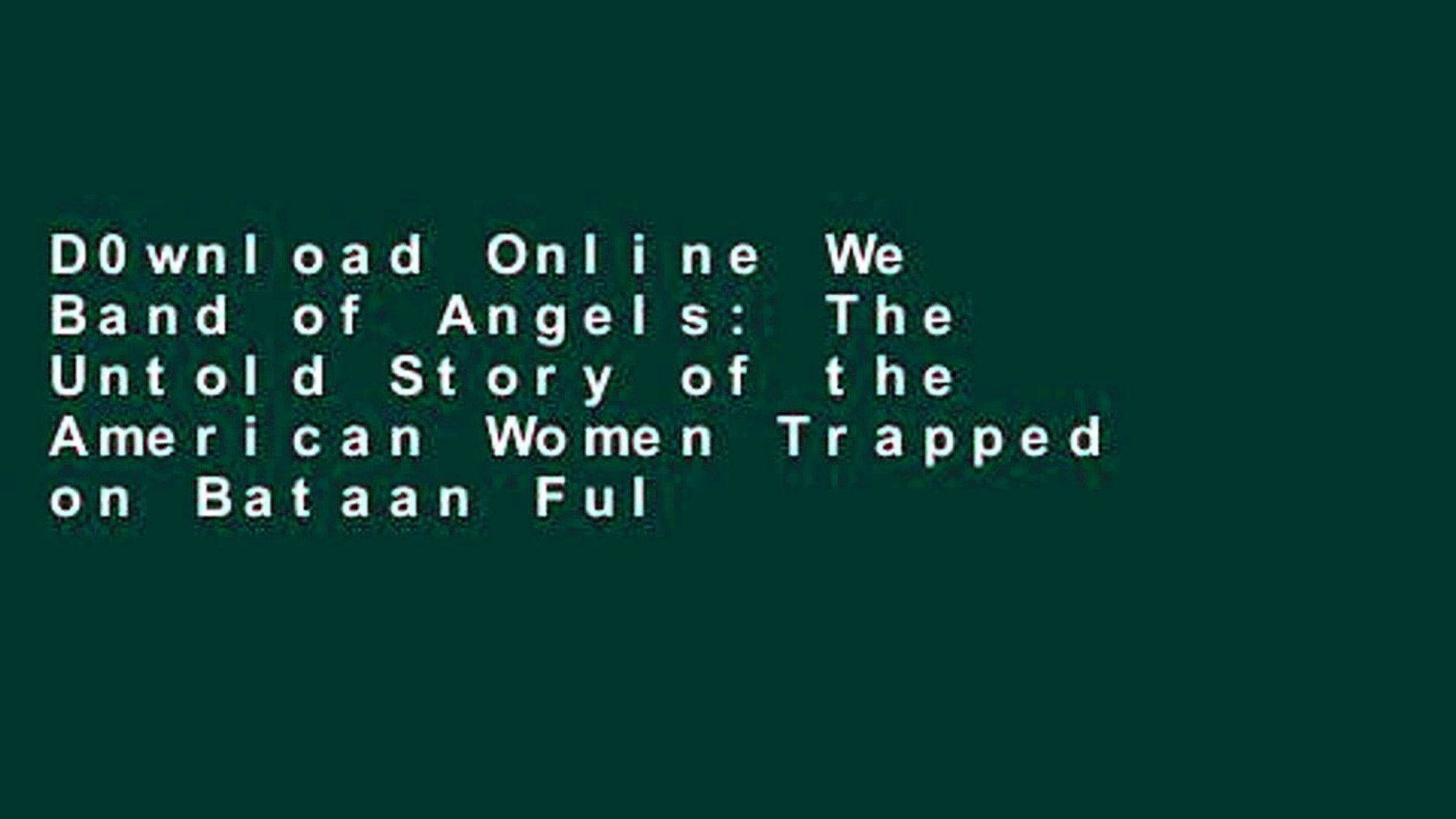 D0wnload Online We Band of Angels: The Untold Story of the American Women Trapped on Bataan Full
