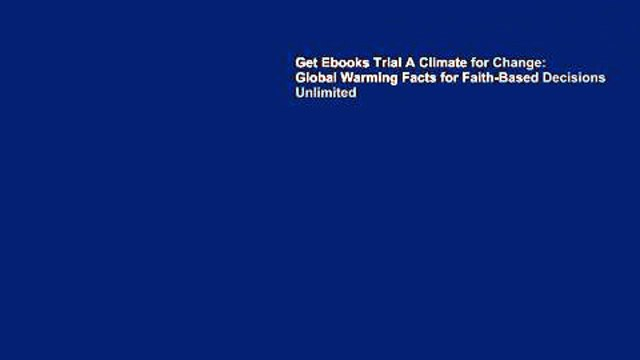 Get Ebooks Trial A Climate for Change: Global Warming Facts for Faith-Based Decisions Unlimited