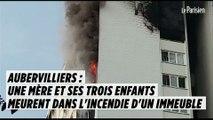 Aubervilliers :  une mère et ses trois enfants meurent dans l'incendie d'un immeuble
