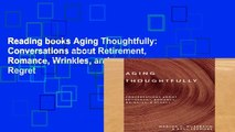 Reading books Aging Thoughtfully: Conversations about Retirement, Romance, Wrinkles, and Regret