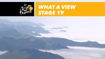 Quelle belle vue / What a view  - Étape 19 / Stage 19 - Tour de France 2018