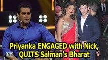 Priyanka QUITS Salman's Bharat | ENGAGED with Nick Jonas