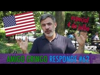 AMIGO GRINGO RESPONDE #62: ESPECIAL 4 DE JULHO