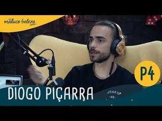 Diogo Piçarra : P4 : Maluco Beleza