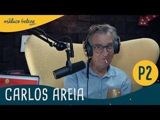 Carlos Areia : P2 : Maluco Beleza