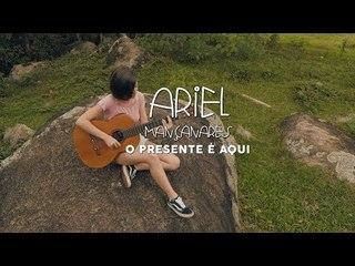 O Presente é Aqui - Ariel Mançanares (Clipe Oficial)