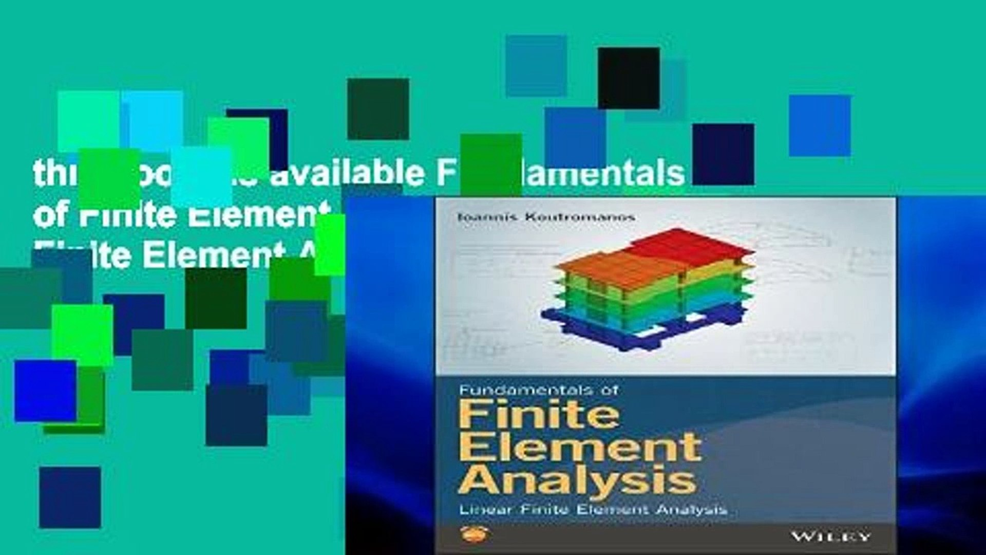 this books is available Fundamentals of Finite Element Analysis: Linear  Finite Element Analysis