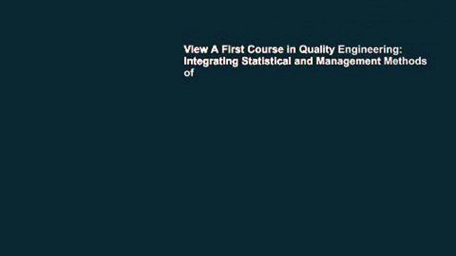 View A First Course in Quality Engineering: Integrating Statistical and Management Methods of