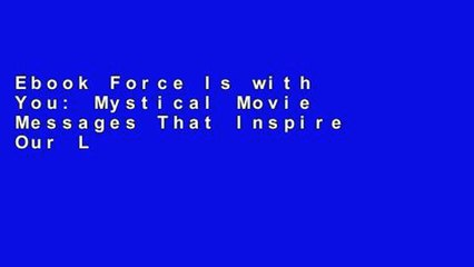 Ebook Force Is with You: Mystical Movie Messages That Inspire Our Lives Full