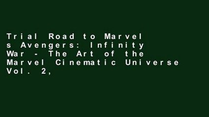 Trial Road to Marvel s Avengers: Infinity War - The Art of the Marvel Cinematic Universe Vol. 2,