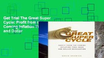 Get Trial The Great Super Cycle: Profit from the Coming Inflation Tidal Wave and Dollar