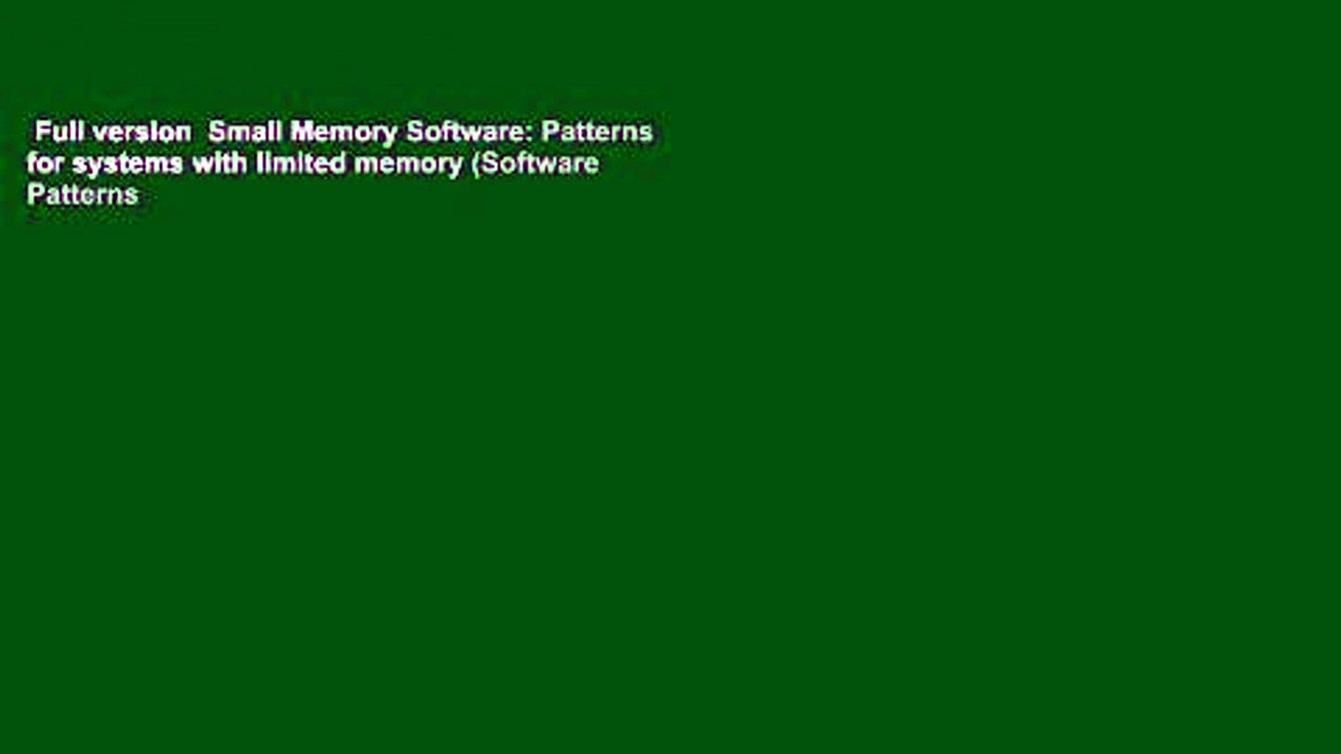 Full version  Small Memory Software: Patterns for systems with limited memory (Software Patterns