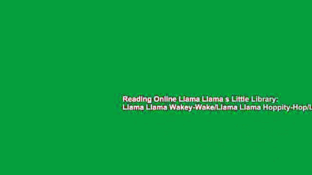 Reading Online Llama Llama s Little Library: Llama Llama Wakey-Wake/Llama Llama Hoppity-Hop/Llama