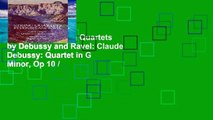 Best seller  String Quartets by Debussy and Ravel: Claude Debussy: Quartet in G Minor, Op 10 /